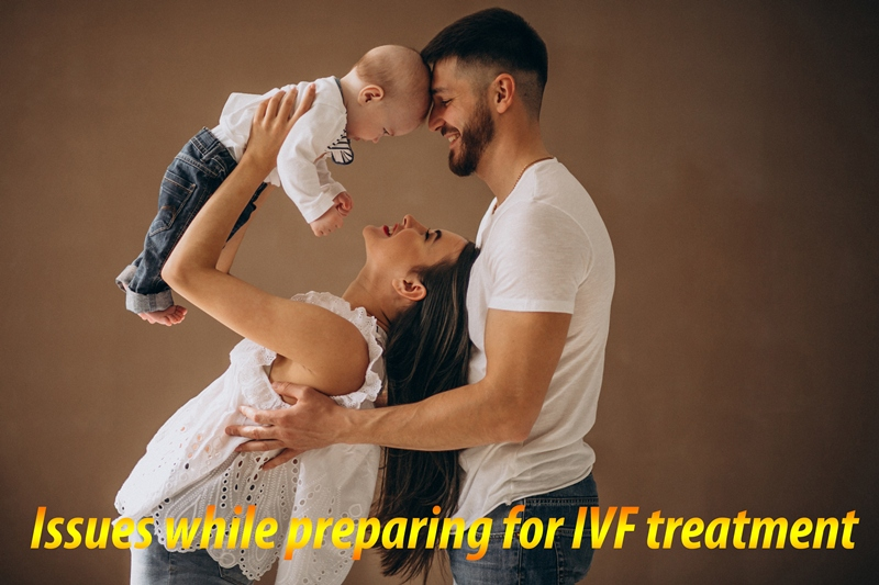 Issues while preparing for IVF treatment or Test Tube Baby