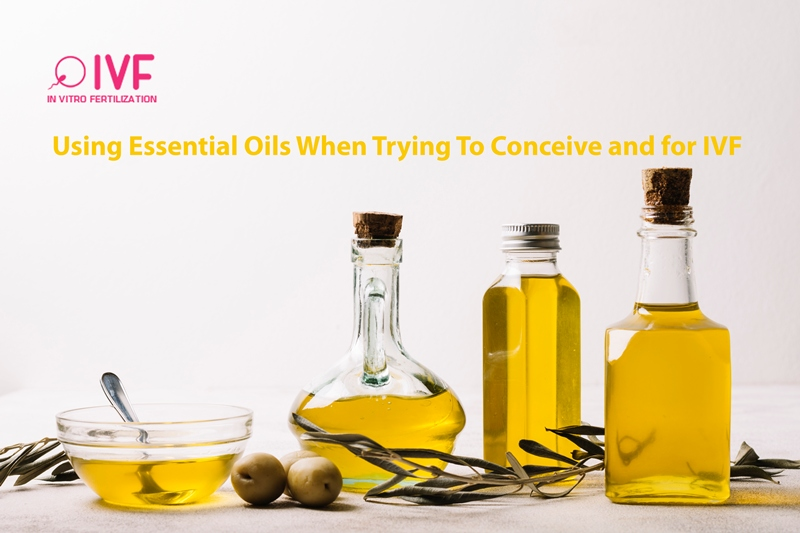 Using Essential Oils When Trying To Conceive and for IVF